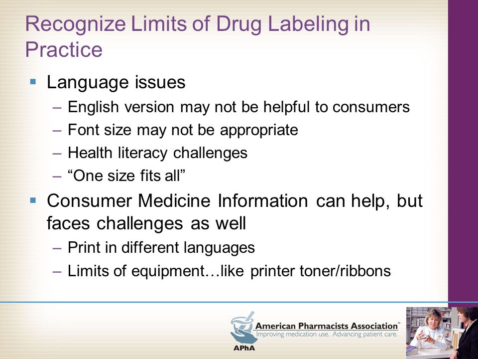 Recognize Limits of Drug Labeling in Practice Delivery Methods –Paper and glue.