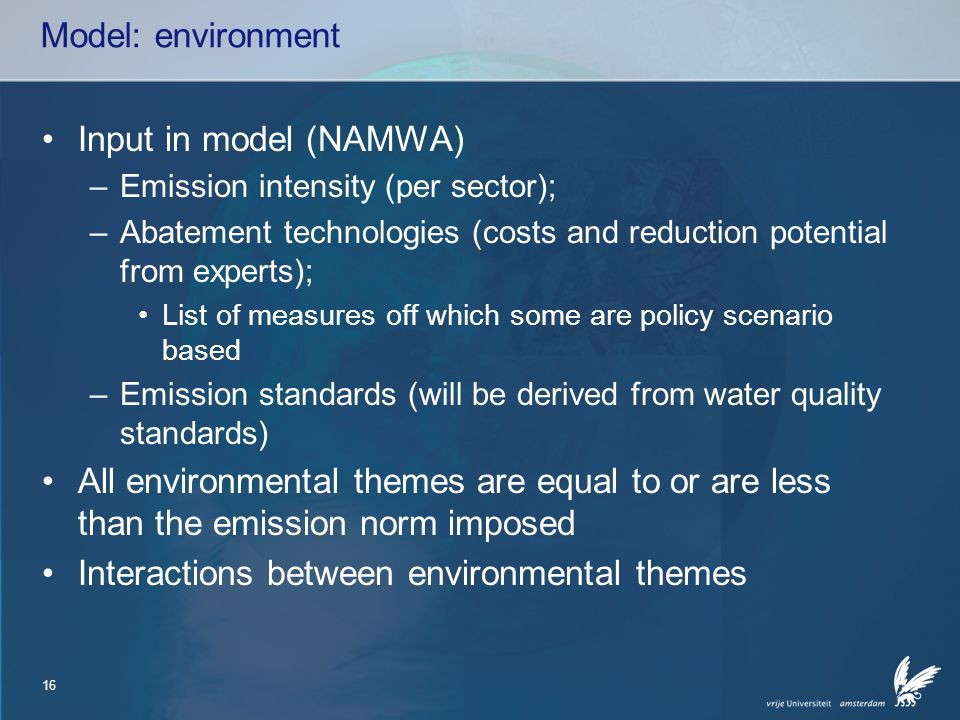 17 Model: environment Trade-off for meeting emission standards: –Investment in abatement technologies or –Costs of emission permits –If marginal costs > Marginal investment, then reduce economic activities and consequently reduce emissions Remark 1: if economic volume declines, the reduction potential of abatement technologies declines as well.