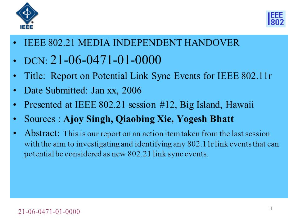 21-06-0471-01-0000 2 IEEE 802.21 Presentation Release Statements This document has been prepared to assist the IEEE 802.21 Working Group.