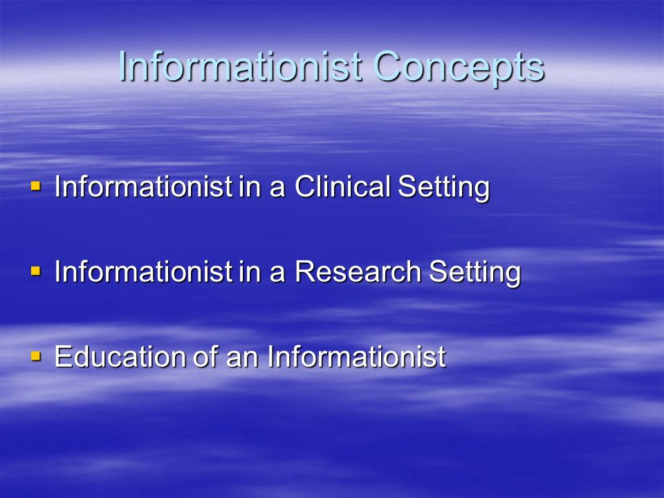 Clinical Informationist 30 Years and Counting 30 Years and Counting –Clinical Medical Librarianship Acceptance and Credibility Acceptance and Credibility –Service or team member –Education and Training Resistance Resistance –Cultural; Financial –Informationist v.