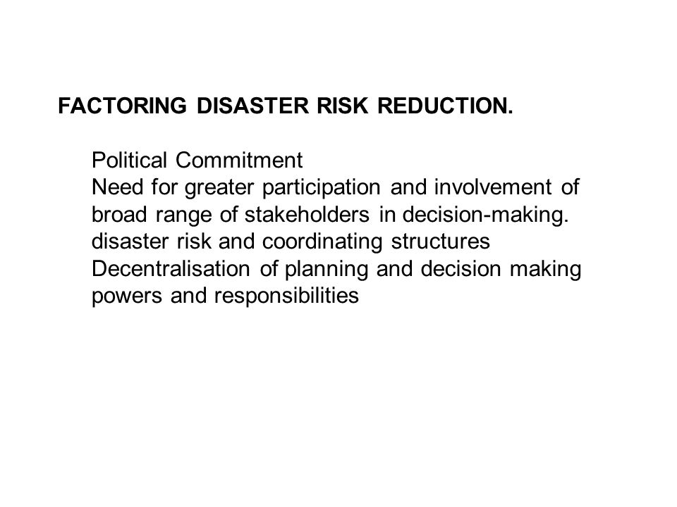 Governance at Community Level –community participation, and ownership in all aspects of disaster risk reduction.