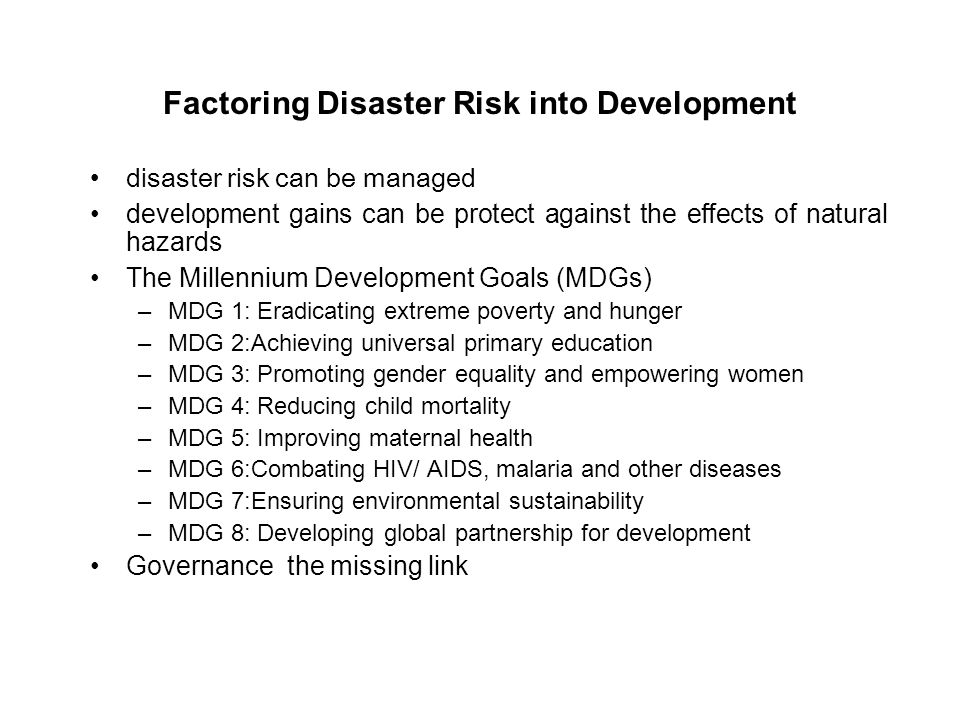 Key Elements of Disaster Risk Reduction Strategy Vulnerability and risk assessment Effective early warning systems Public awareness to understand, vulnerability, risk and risk reduction Public and political commitment to risk reduction Creation of multidisciplinary and inter-sectoral partnerships, including the expansion of disaster risk management networks Improved scientific knowledge about the causes of natural disasters as well as the effects of natural hazards and related technological and environmental factors have on society.
