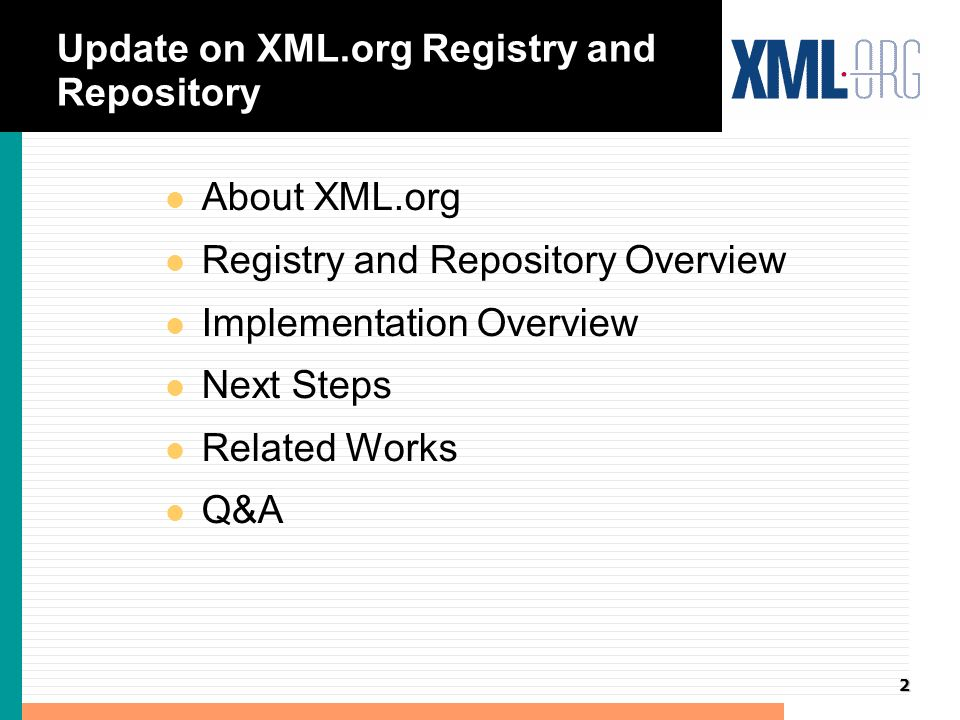3 XML.org Mission l Need to add some blurb (2 Slides about XML.org) l Industry Portal for XML...