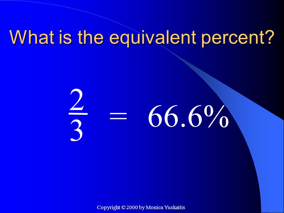 Copyright © 2000 by Monica Yuskaitis What is the equivalent percent? 5 =20% 1
