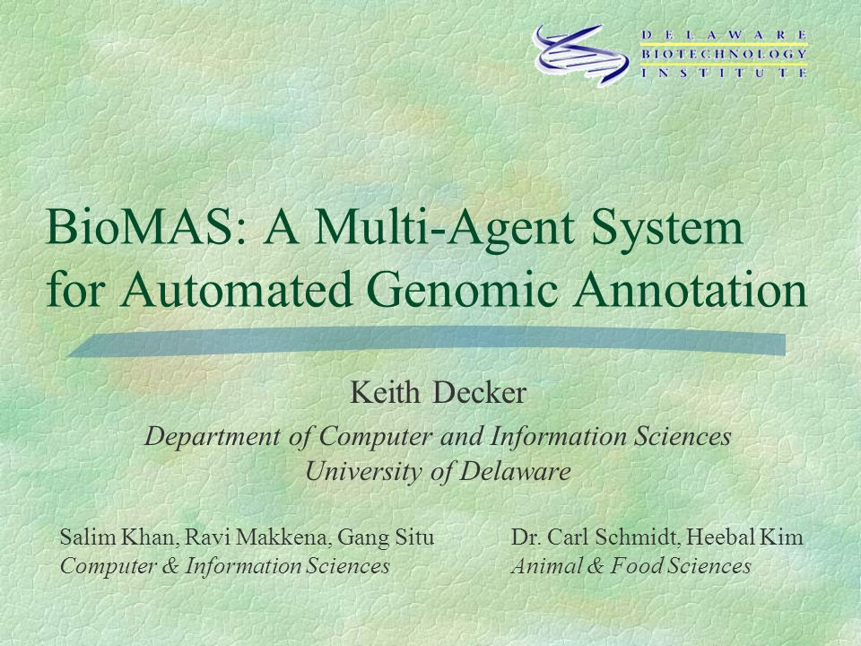 Outline General class of problems and MAS solution approach BioMAS: Automated Genomic Annotation l HVDB: HerpesVirus Database l ChickDB: Gallus Gallus Database GOFigure.