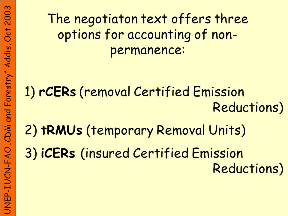 UNEP-IUCN-FAO CDM and Forestry Addis, Oct 2003 rCERs Temporary credit Validity.