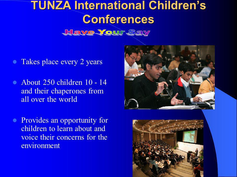 TUNZA International Childrens Conferences Takes place every 2 years About 250 children 10 - 14 and their chaperones from all over the world Provides an opportunity for children to learn about and voice their concerns for the environment