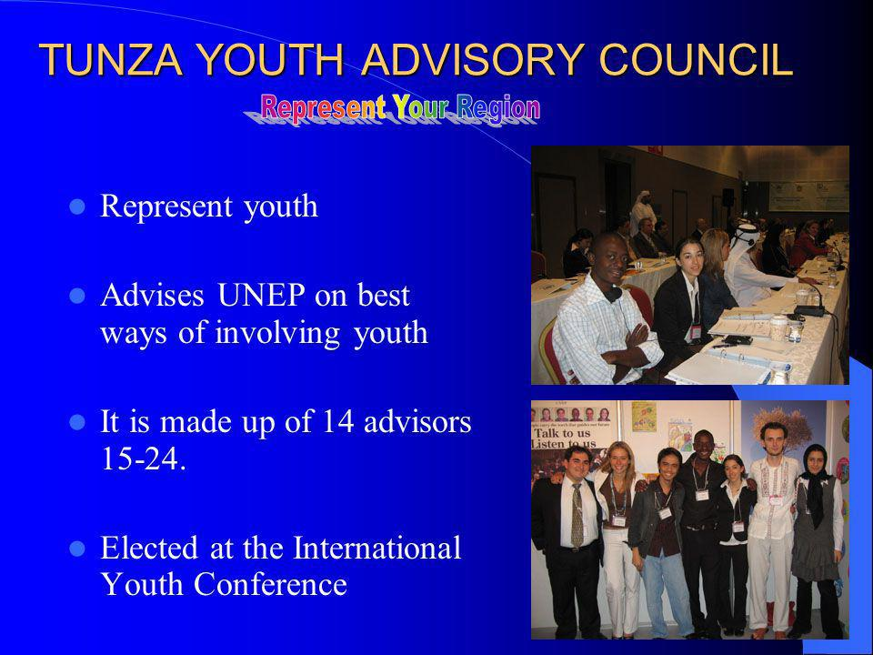 TUNZA YOUTH ADVISORY COUNCIL Represent youth Advises UNEP on best ways of involving youth It is made up of 14 advisors 15-24.