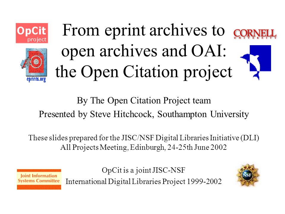 About this presentation The aim is to show: Progress since Stratford All-Projects meeting in 2000 Demonstrate new services developed by the project Highlight the relationship between the project and the Open Archives Initiative Outline key tasks remaining and which services will continue beyond the Open Citation Project