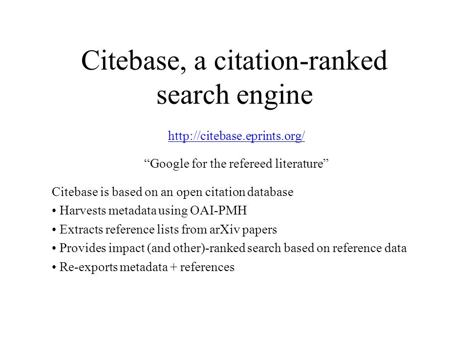 Evaluating Citebase The evaluation is aimed at users of arXiv, and all others who use bibliographic services to access the refereed journal literature.