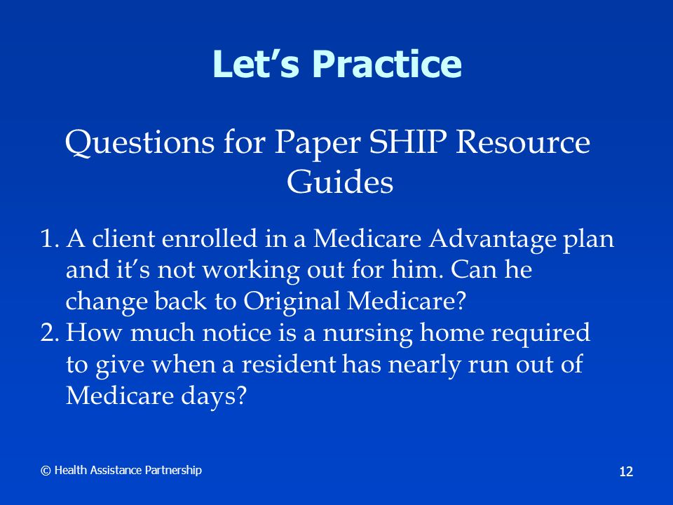 © Health Assistance Partnership 13 Lets Practice Questions for Paper SHIP Resource Guides 3.The cost-sharing for a Tier 3 drug is creating a financial hardship for your client.