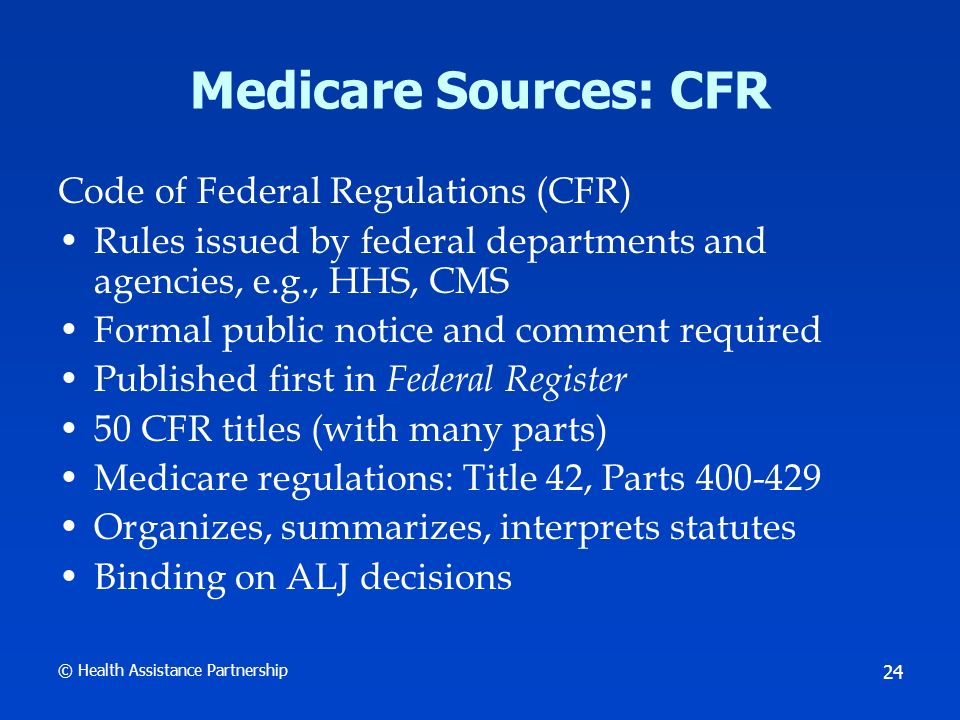 © Health Assistance Partnership 25 Example: Code of Federal Regulations Regulation on Part B coverage for medical supplies, appliances, and devices Summarizes scope of benefits for prosthetic devices in 3 short clauses See 42 CFR §410.36(a)(2) on next slide