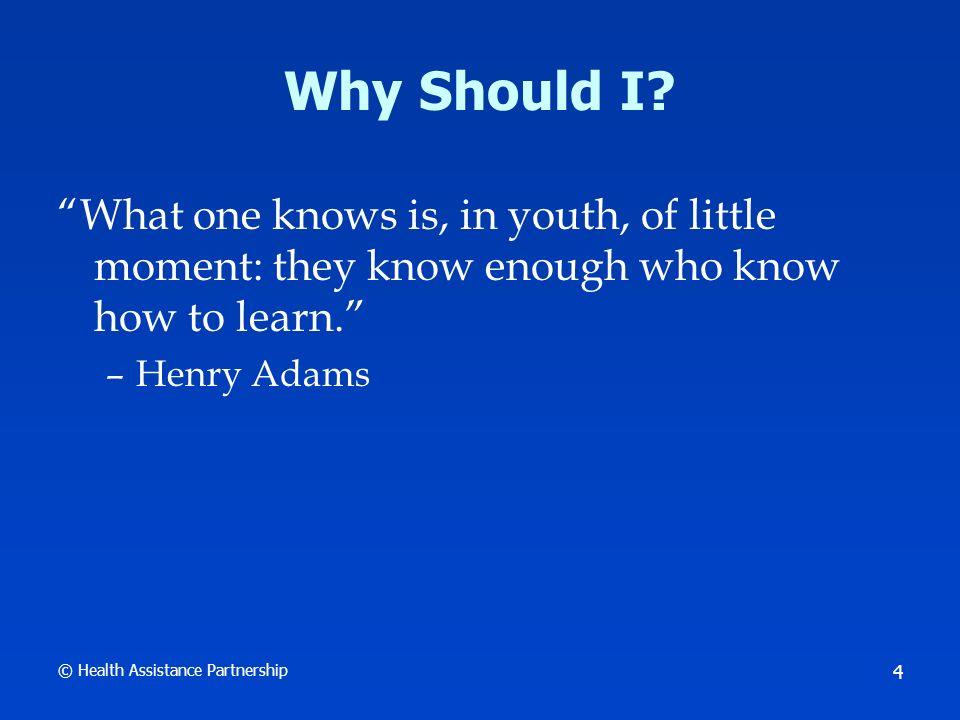 © Health Assistance Partnership 5 Why Should I.