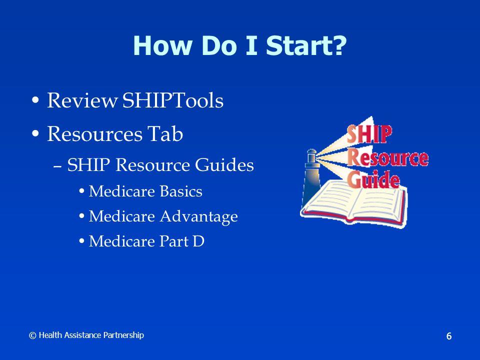 © Health Assistance Partnership 7 How Do I Start.