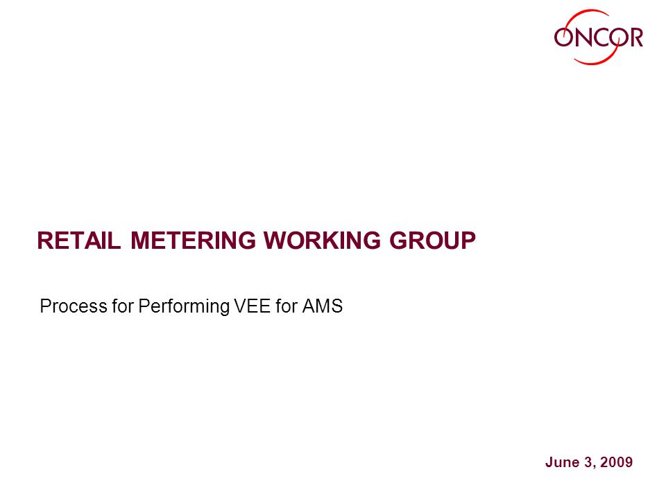 RETAIL METERING WORKING GROUP Process for Performing VEE for AMS June 3, 2009