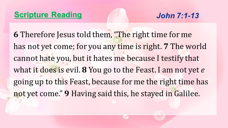 Scripture Reading 10 However, after his brothers had left for the Feast, he went also, not publicly, but in secret.