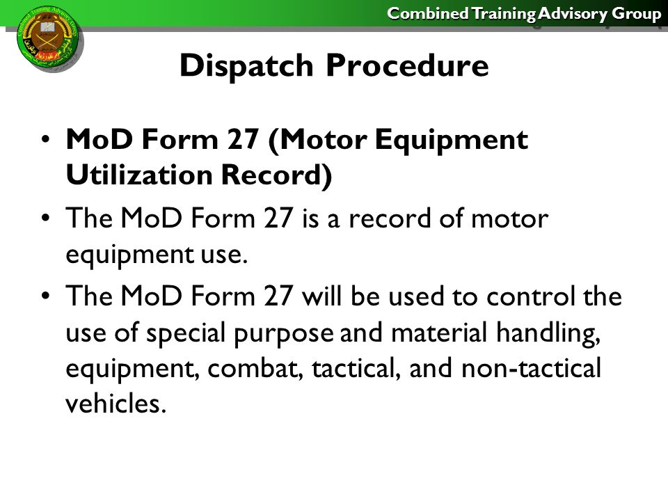 Combined Training Advisory Group Dispatch Procedure MoD Form 27 will be used to record operating time on equipment that requires services based on hours only.