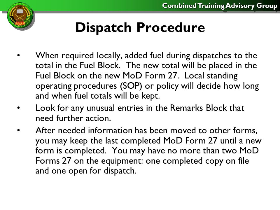 Combined Training Advisory Group Dispatch Procedure When equipment is involved in an accident or other situation under investigation, keep the MoD Form 27 on the equipment until released by the investigator at the completion of the investigation.