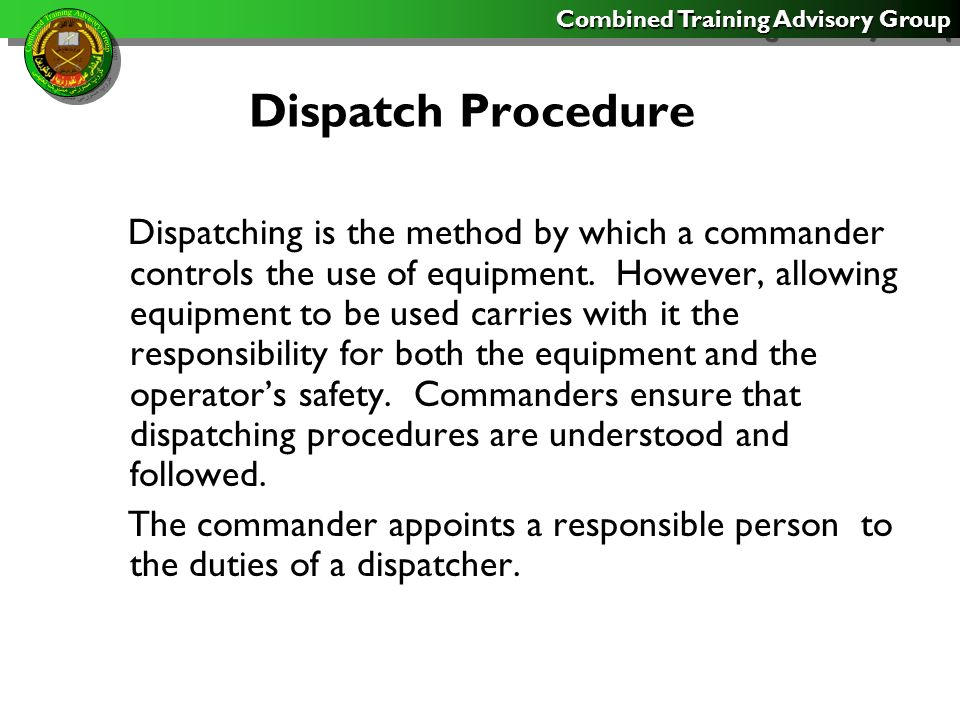 Combined Training Advisory Group Dispatch Procedures The dispatcher Fills request for equipment to be used.