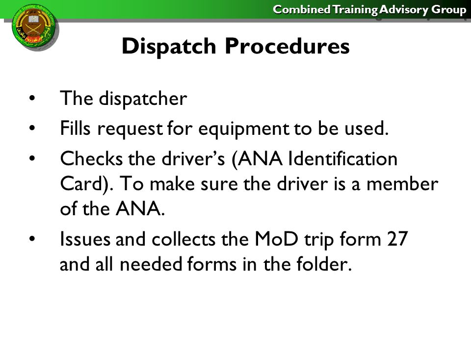 Combined Training Advisory Group Dispatch Procedure Makes sure that the driver make needed and correct entries on the forms in the equipment record folder.