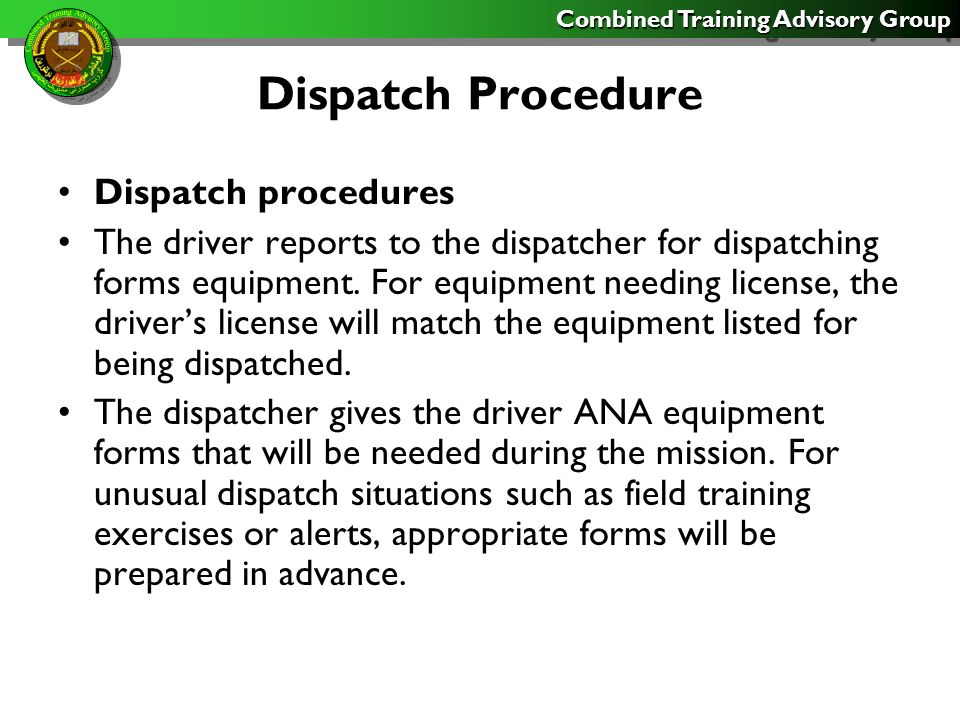 Combined Training Advisory Group Dispatch Procedure The operator uses the equipment manual and the PMCS checklist for before-operation (PMCS) = Preventive Maintenance Checks and Service.