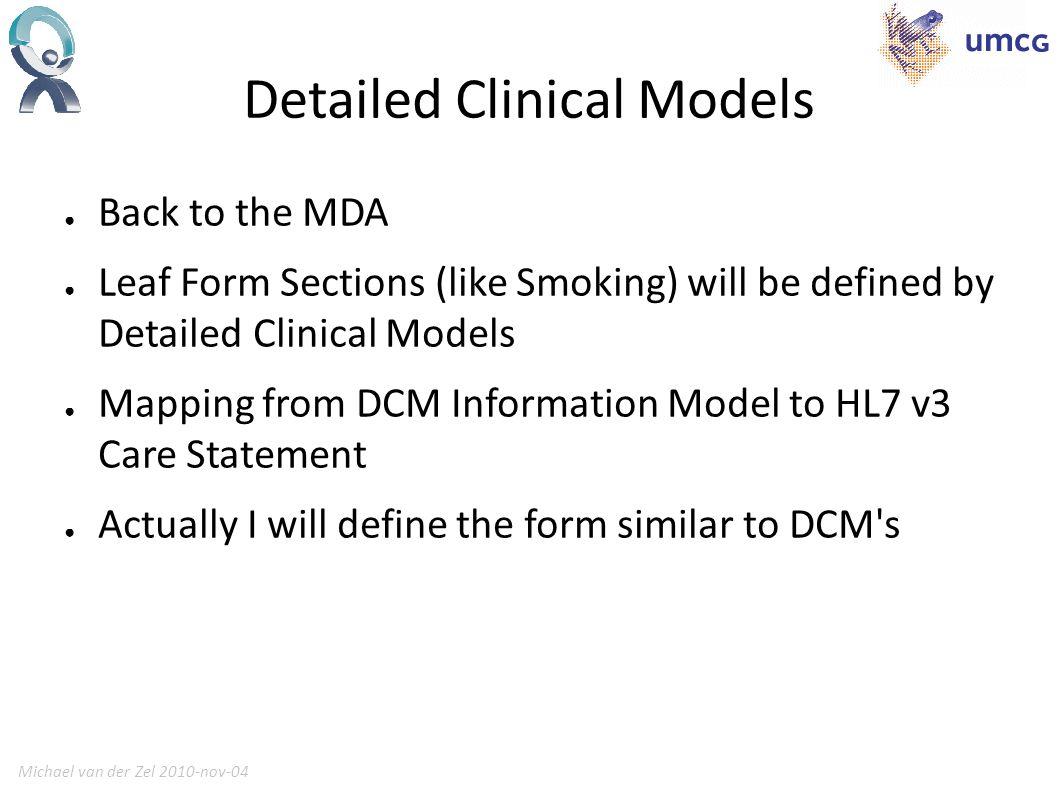 Michael van der Zel 2010-nov-0416 Payload Detailed Clinical Model Convert to Care Statement Template Care Record Template (Logical) DCM Information Model