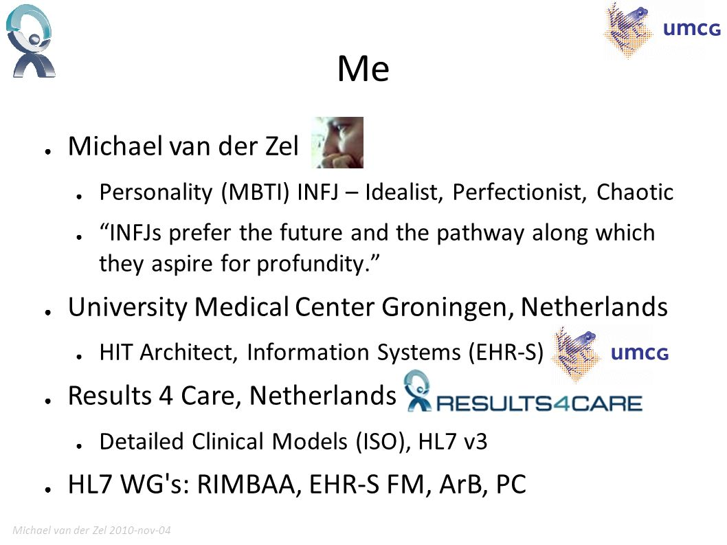 Michael van der Zel 2010-nov-043 UMCG – Some Numbers 1 of 8 UMCs, 1 of 120 hospitals in the Netherlands 900 trauma helicopter flights 9.756 employees 1.339 beds (including cradles) 32.831 admissions 326.400 nursing days 460.297 visits to outpatient clinics 11.823 day care treatments psychiatry (2006) 20.758 day care treatments (excl.
