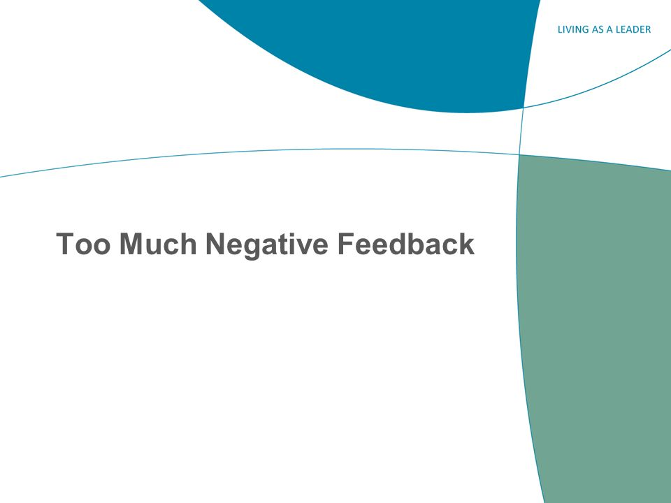 Leaders give too much negative feedback because: Its a natural human response when expectations are not met.