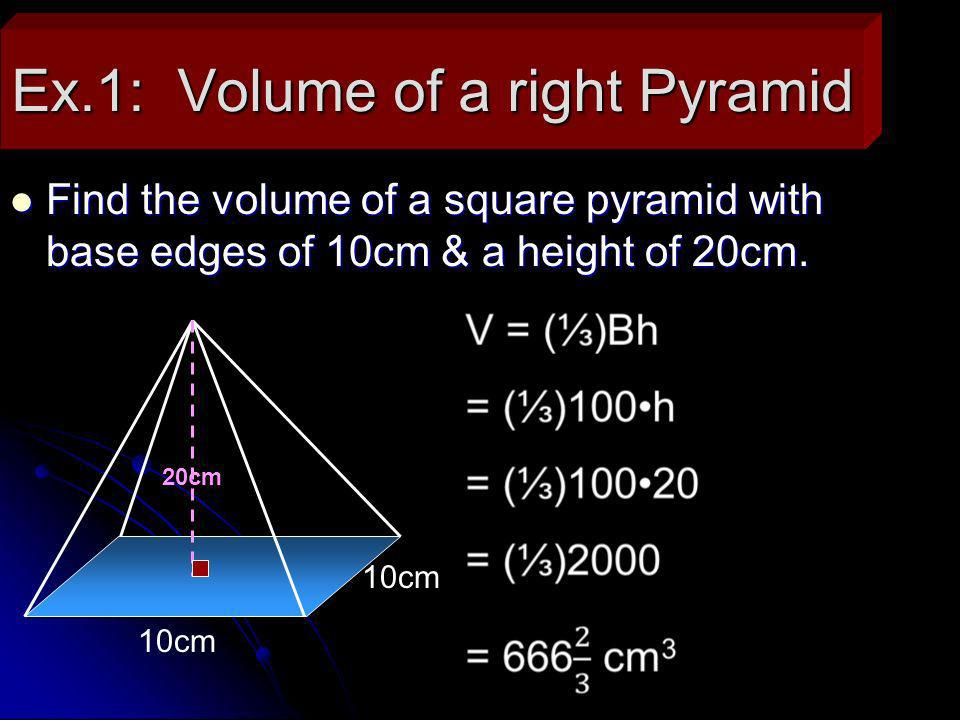 Ex.2: Another square pyramid Find the area of a square pyramid w/ base edges 10ft long & a slant height 13ft.