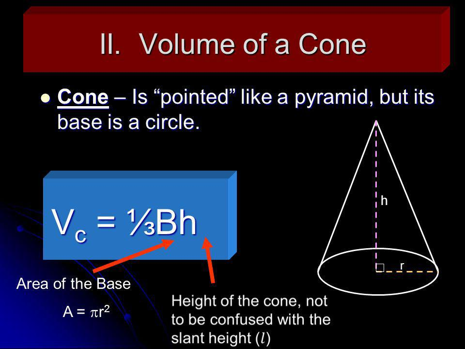 Ex.3: Find the volume of the following right cone w/ a diameter of 6in. 11in Circle 3in