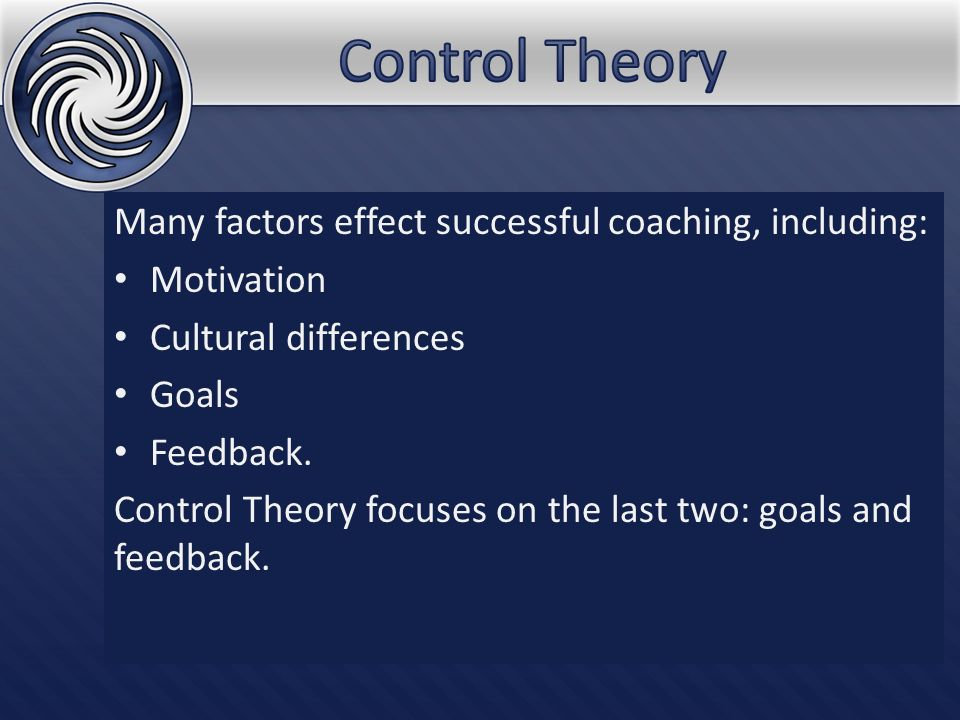 The basic premise of control theory is that people attempt to control the state of some variable by regulating their own behavior.