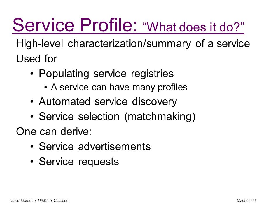 David Martin for DAML-S Coalition 05/08/2003 Service Profile Non Functional Properties Functionality Description
