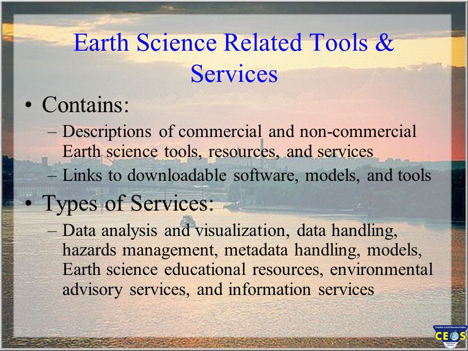 Earth Science Related Tools & Services Background: –First implemented in 1999 –Built on the same architecture and design of the GCMD data system –Searchable database by service keyword or free-text.
