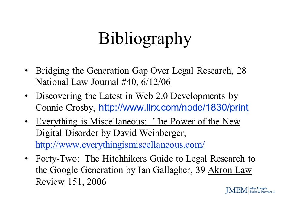 Bibliography (continued) 99 Law Library Journal, #2, http://www.aallnet.org/products/pub_llj_v99n02.asp http://www.aallnet.org/products/pub_llj_v99n02.asp Legal Research & the Threat of the Available, 94 Illinois Bar Journal 618.