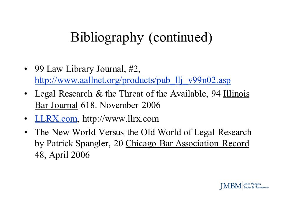 Bibliography (continued) Pew Internet & American Life Project, http://www.pewinternet.org/Pew Internet & American Life Project Teaching Legal Blog, http://tlr07.classcaster.orghttp://tlr07.classcaster.org The Virtual Chase, http://www.thevirtualchase.comThe Virtual Chase