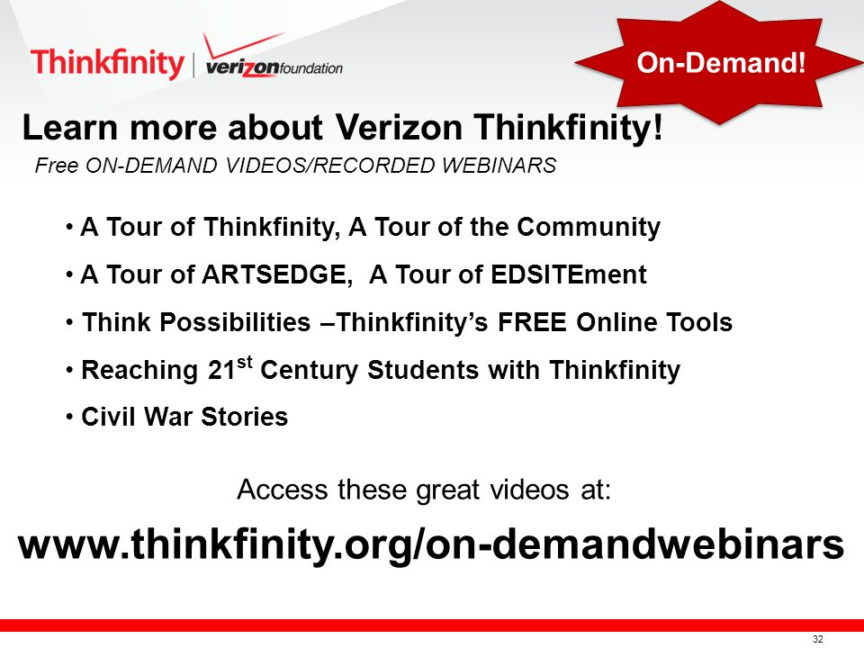33 º November 4, 2011 – SDCOE º December 2, 2011 – Butte County Office of Education º More sessions coming soon at http://thinkfinity.k12hsn.orghttp://thinkfinity.k12hsn.org Become a Verizon Thinkfinity Trainer.