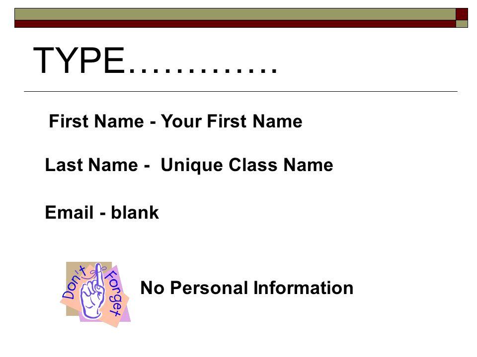 TYPE…………. User Name - Password – Re-Enter Password -