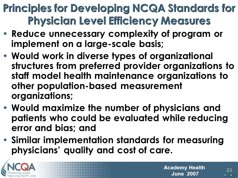 24 Academy Health June 2007 Issues addressed by Physician Cost of Care Implementation Standards Input data – Can data be consistently and reliably captured by most health plans.