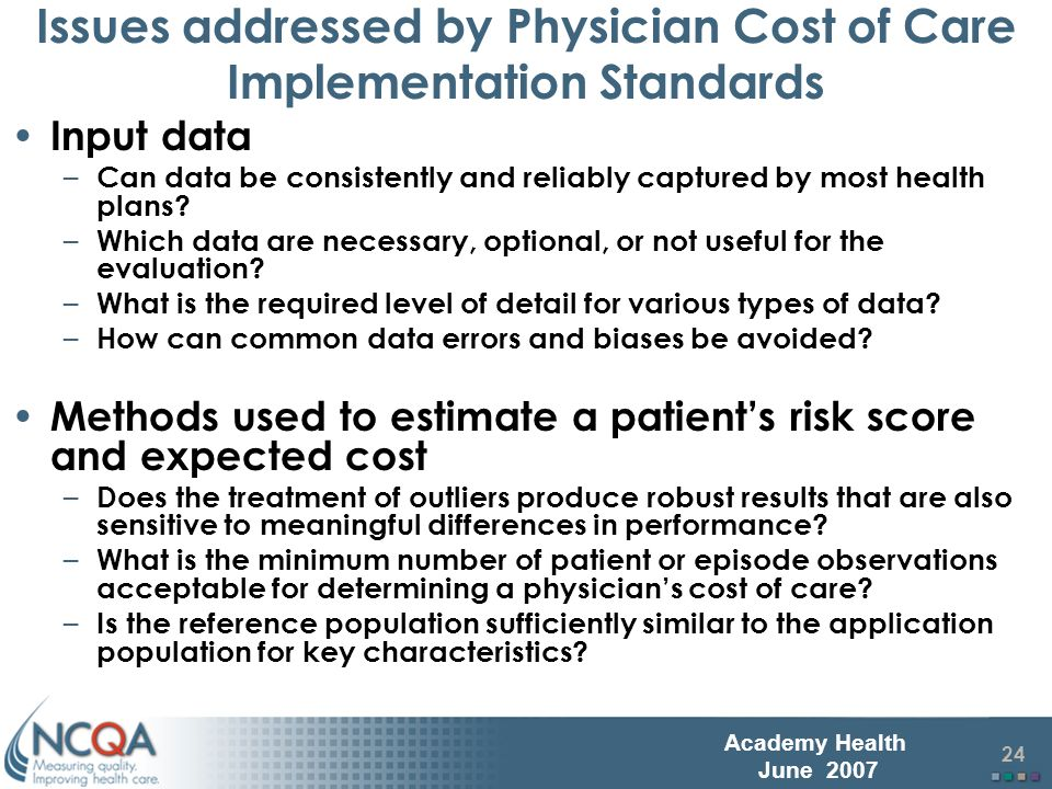 25 Academy Health June 2007 Physician Level Measurement Implementation Standards Physician attribution – Are approaches to attribute responsibility for costs to physicians commensurate with the degree of actual or desired influence of the physician.