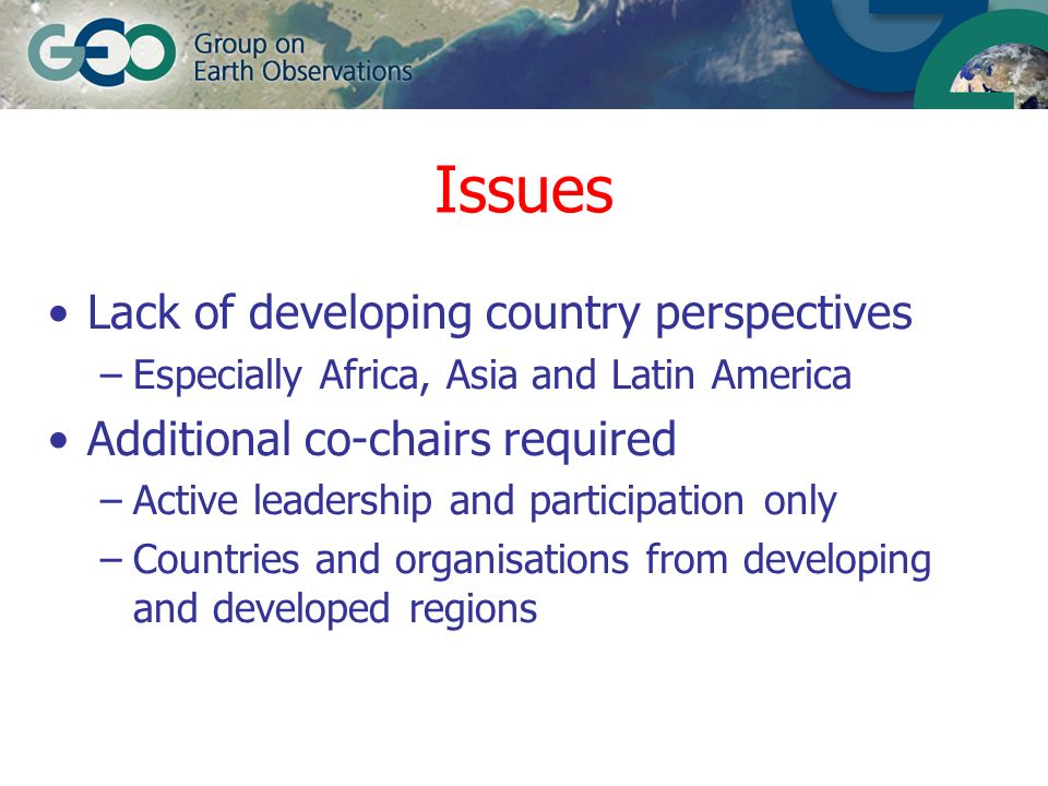 Proposed Solutions Engage in continuous outreach activities –To be done routinely at meetings and conferences etc –Use GEO Secretariat publicity materials –Develop specific CB materials –Address concerns of developing countries Adopt targets and monitor progress –CBC and individual targets (e.g.