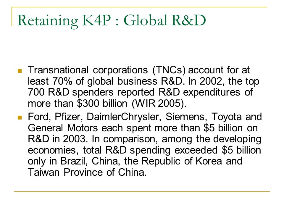 Retaining K4P : Internationalizing R&D A rising share of these companies R&D expenditures are undertaken in developing countries.