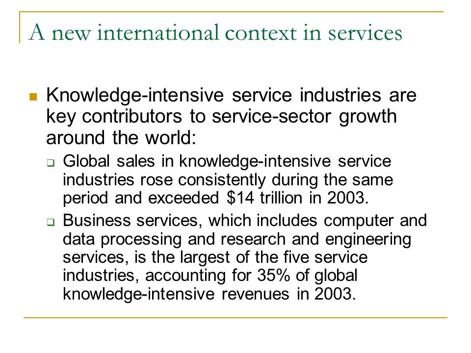 India a successful player The United States was the leading provider of knowledge intensive services, responsible for about one-third of world revenue totals during the 24-year period examined.