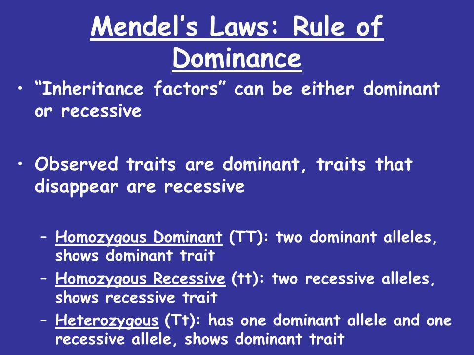 Mendels Laws: Law of Segregation Inheritance factors separate randomly when sex cells are formed This means each parent can only pass on ONE copy of their two genes to each offspring This is RANDOM, like the flip of a coin