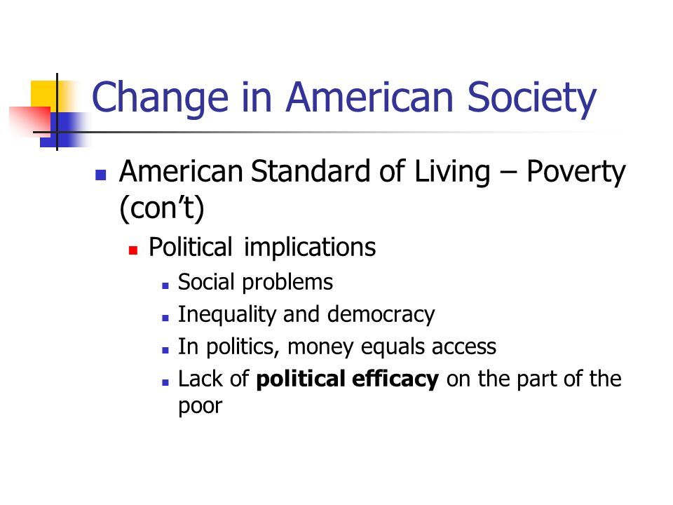Change in American Society The American Economy Capitalism The private ownership of the means of production Markets to coordinate activity Industrial Revolution, Civil War, rise of the corporation
