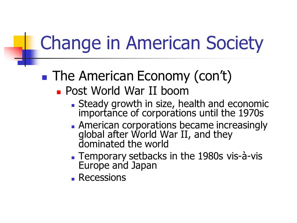 Change in American Society The American Economy (cont) Globalization American economy rebounded in the 1990s Single market and production system Revolution in communications Revolution in transportation Revolution in the formation of global financial markets