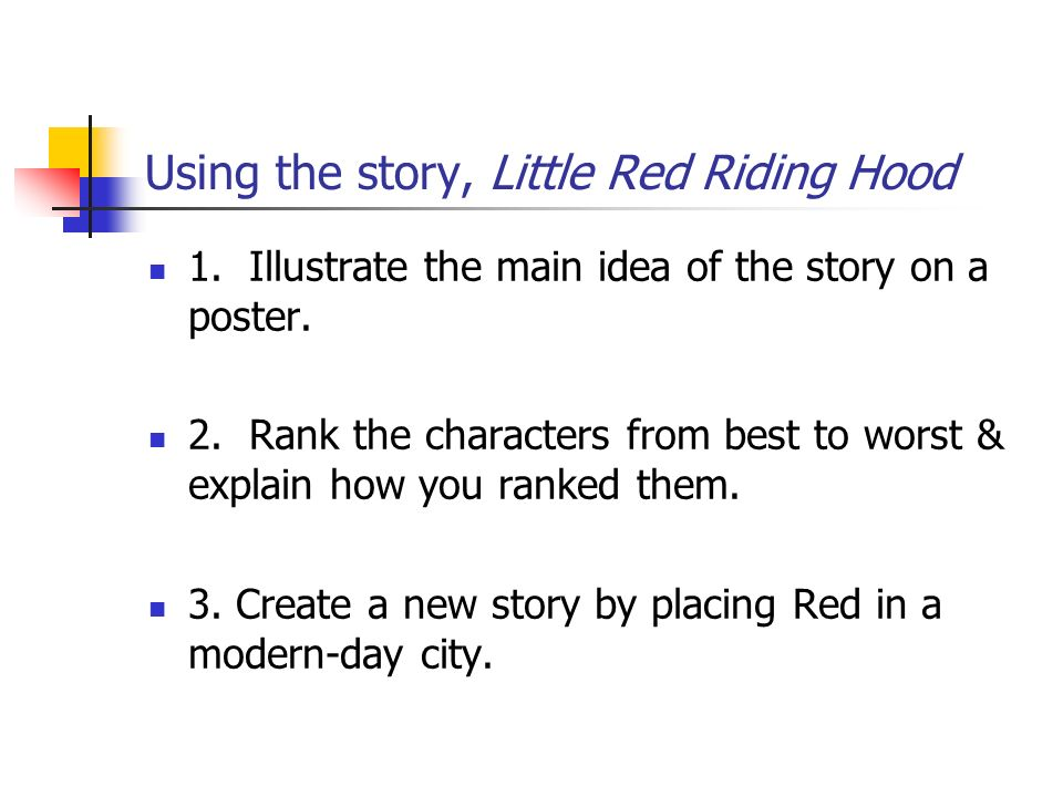 Using the story, Little Red Riding Hood 1.Illustrate the main idea of the story on a poster.