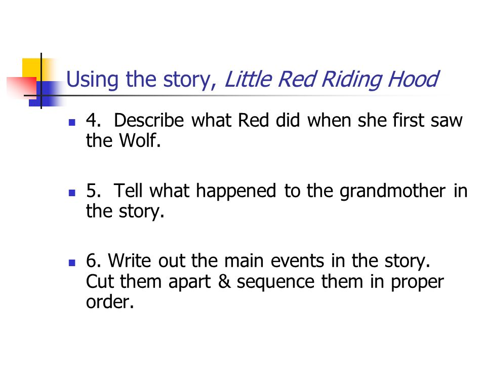 Using the story, Little Red Riding Hood 4.Describe what Red did when she first saw the Wolf.