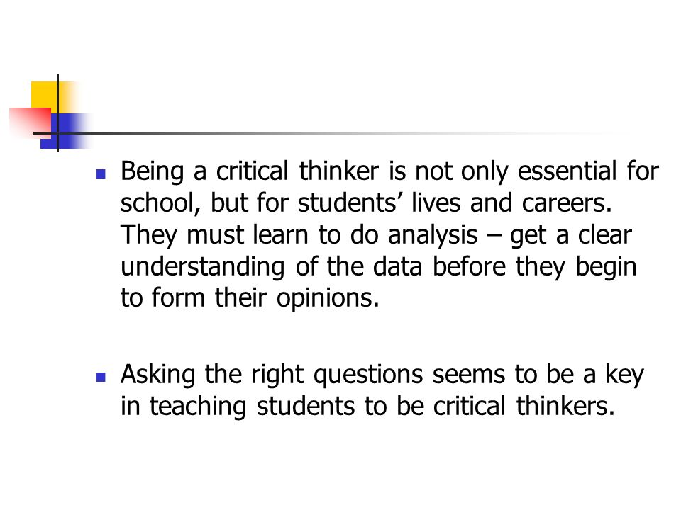 Being a critical thinker is not only essential for school, but for students lives and careers.