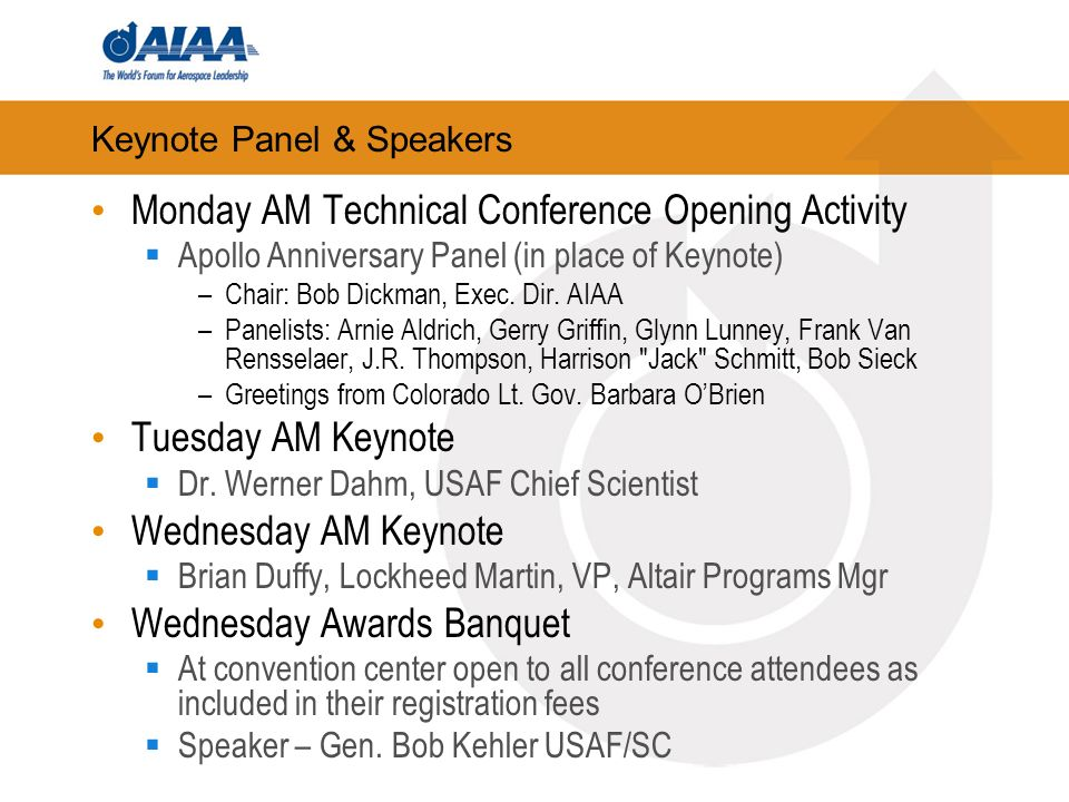Technical Conference Expectation Approximately ~835 Abstracts Submitted Approximately 38 Abstracts Rejected Typical 15% Withdrawal/No-Show Expect ~ 680 paper in 174 sessions Keynotes and Special Panel Sessions Apollo Anniversary Panel (Monday) 2 Keynote (Tuesday & Wednesday) and Awards Speakers 10 Special Panel Sessions –Organized by Academic, Technical, and General Chair, and their delegates (including LM Fellows J.