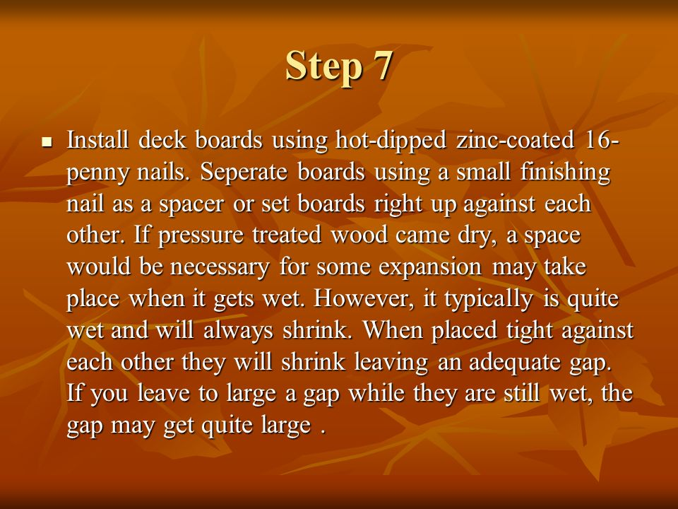 Step 7 (cont.) Your deck surface is an important part of your project, and the most visible.